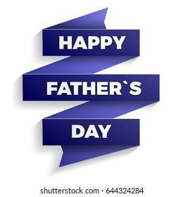 Happy father`s day. Creative realistic paper banner with drop shadow. Good idea for cards, flayers, advertising, big sales. Vector illustration isolate on a white background.