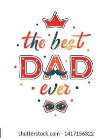 "Happy Father's day funny card design with decorated text ""The best Dad ever"" isolated on white backgroung. For postcard, invitation, poster, banner, email, web, t-shirt print. Vector season greeting"