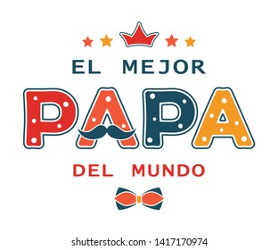 Happy Father's day funny design with spanish text El Mejor Papa Del Mundo (The best dad in the world). For postcard, invitation, poster, banner, email, web, t-shirt print. Vector season greeting