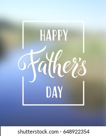 Happy Father`s Day greeting. Hand drawn lettering for greeting card on a blurred background
