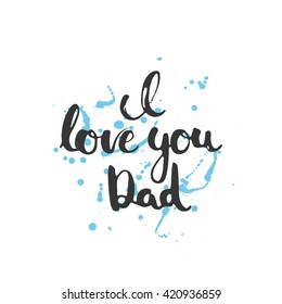 Happy Father's day lettering calligraphy greeting card with phrase I love you, Dad isolated on the white background with blue stains. Illustration for Fathers Day invitations. Dad's day lettering.
