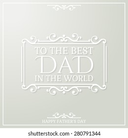 Happy Father's Day poster. To the best Dad in the World. Vector illustration