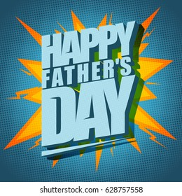 Happy Father`s day typographical vector card, pop-art style