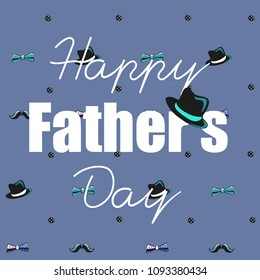 Happy Father's Day. Vector illustration of the text with man's hat  on the blue background with man's items like mustache, hat and  bow.