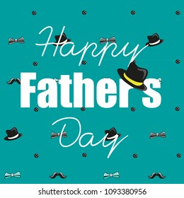 Happy Father's Day. Vector illustration of the text with man's hat  on the turquoise background with man's items like mustache, hat and  bow.