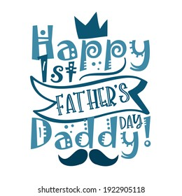Happy First Father's Day Daddy! - happy greeting with crown and mustache for Father's Day. Good for baby clothes, greeting card, poster, and other gifts design.