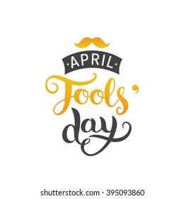 Happy Fools'day greeting card vector illustration. 1st of april background with hand lettering and moustache.