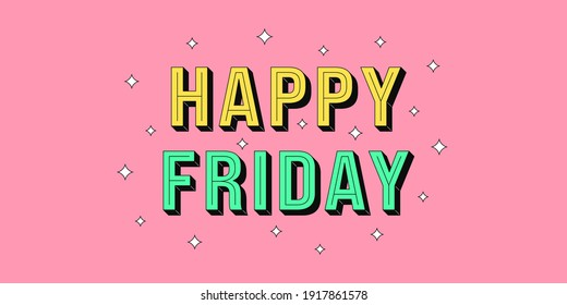 Happy Friday banner. Greeting text of Happy Friday, typography composition with isometric letters and star glitters. Headline, title and greeting phrase for social media. Vector illustration