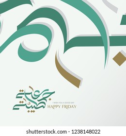 Happy Friday, Blessed friday, ( Jummah Tayibah ) in modern arabic calligraphy for friday cards and posts