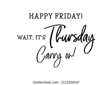 Happy friday, wait, it s thursday.  Cute funny motivation and inspiration calligraphy qoute. Vector lettering phrase. Typography illustration. Social media content. Poster, sign, symbol for internet