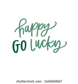 Happy go lucky a hand lettered phrase