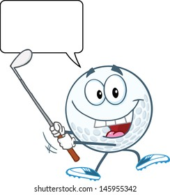 Happy Golf Ball Swinging A Golf Club With Speech Bubble. Vector EPS 10
