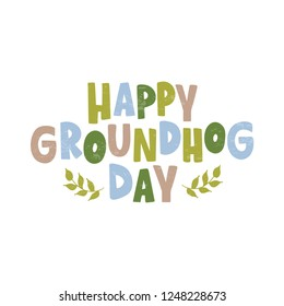 Happy Groundhog Day - hand drawn celebration lettering and branch with leaves. Design for poster, invitation, card, flyer, advertising, web. Vector illustration