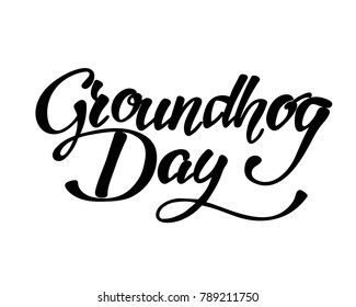 Happy Groundhog Day - hand lettering inscription to design, black and white ink calligraphy