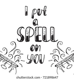 Happy Halloween lettering. I put a spell on you. Hand drawn vector calligraphy. Holiday phrase for posters, greeting cards, party invitations, prints.