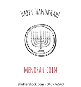 Happy Hanukkah: menorah coin. Symbol of hebrew ceremony. Decorative art element isolated on a white background with two inscription around. Simple greeting card, poster, flyer.