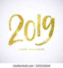 Happy Holidays 2019 text. New Year vector card. Hand drawn lettering with golden glitter texture.