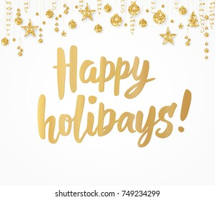 Happy holidays card. Hand drawn lettering. Greeting quote on white background. Golden glitter border with hanging balls, stars and ribbons. For Christmas banners, posters, gift tags and labels.