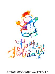 Happy Holidays card with Snowman. Hand writing. Splash paint lettering