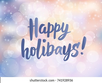 Happy vacation images stock photos vectors shutterstock happy holidays text hand drawn lettering greetings quote blurred lights background with falling m4hsunfo Choice Image