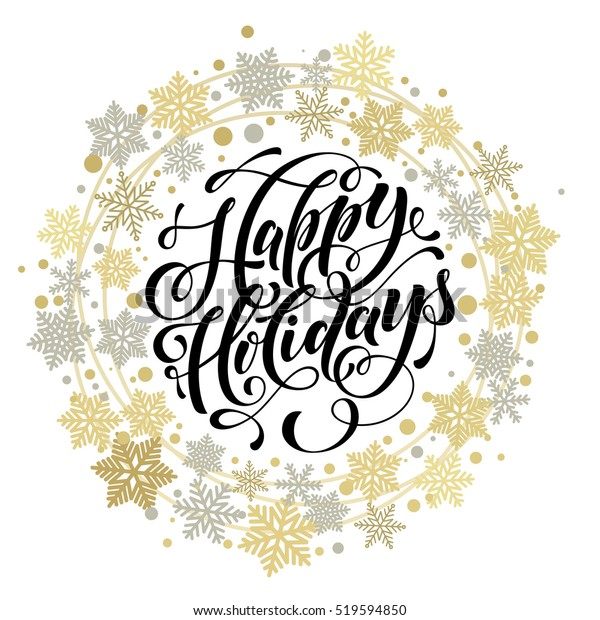 Happy Holidays text for winter celebration of Christmas and New Year. Calligraphy lettering with ornament of golden wreath and silver snowflakes, stars