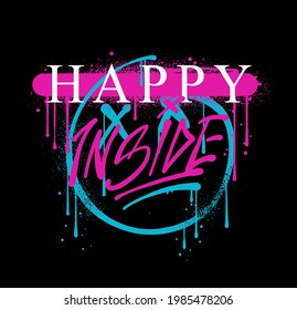 Happy inside slogan print design with sad emoji face in spray and dripped ink effect