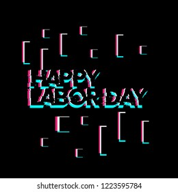 happy labor day, creative greeting card or label with glitch theme on black background vector design illustration, it can use for label, logo, sign, sticker or printing for t-shirt.
