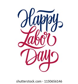 Happy Labor Day handwritten inscription. United States Labor Day celebrate card template. Creative typography for holiday greetings and invitations. Vector illustration.