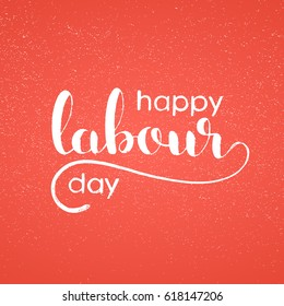 Happy Labour day handwritten lettering. Modern vector hand drawn calligraphy with grunge overlay texture over red background for your poster, postcard or greeting card design