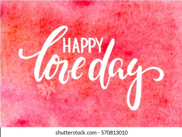 happy love day Hand drawn calligraphy and brush pen lettering on red watercolour background. design for holiday greeting card and invitation of the wedding, Valentine's day and Happy love day.