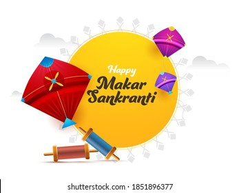 Happy Makar Sankranti Font With Colorful Kites, String Spools On Yellow And White Background.