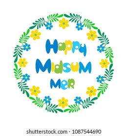 Happy Midsummer greeting poster. Fancy hand drawn lettering. Colorful cute floral round wreath, flowers garland. Template for Sweden longest summer day holiday banner background, festive party vector.