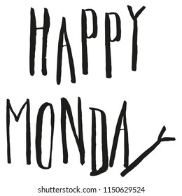 Happy Monday Lettering. Handwritten modern calligraphy for cards, posters, t-shirts, etc. Fun grunge typeface. Sarcasm. Black on white background.
