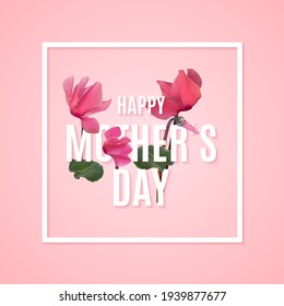 Happy Mothers Day Background with Realistic Cyclamen flowers. Vector Illustration EPS10