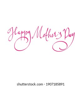 Happy Mother's Day. A calligraphic inscription. Lettering for postcards, posters, photo overlays. Vector illustration