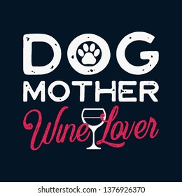 Happy Mothers Day Calligraphy and Typography Background Design. Dog Mother Wine Lover phrase quote. Gift for mom as print t-shirt or card. Stock vector.