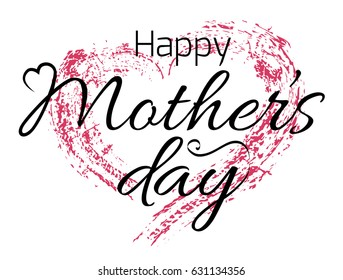 Happy Mothers Day card with grunge heart and calligraphy. Vector greeting card for your design