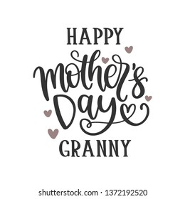 Happy Mother's Day Granny - Mother's Day Hand Lettered - Handwritten Quote/Saying