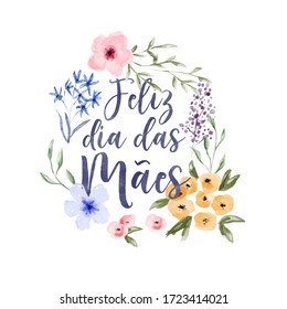 Happy Mother's Day greeting card typography quote with colorful watercolor spring flower decoration translated in portuguese language.