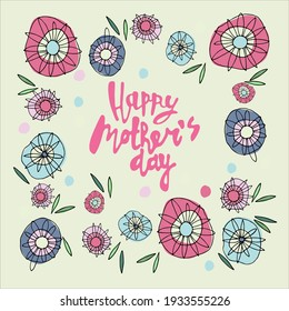 Happy Mothers Day greeting card gesign. Border frame made of hippie-style abstract flowers, hand-lettered greeting phrase inside