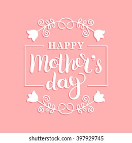 Happy Mother's Day greeting card vector illustration. Hand lettering calligraphy holiday background in floral frame.