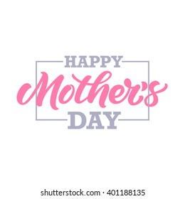 Happy Mother's Day inscription for greeting card or poster design. Typography composition.