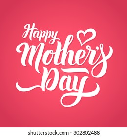 Happy Mothers Day lettering. Handmade calligraphy vector illustration. Mother's day card with heart