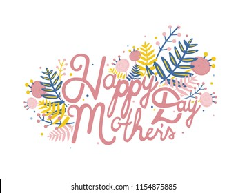 Happy Mother's Day lettering written with cursive font and decorated by flowers and plants. Decorative festive inscription. Colorful vector illustration for holiday celebration, greeting card.