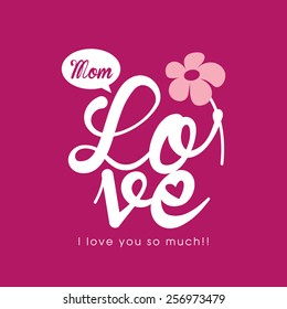 Happy Mother's Day. Love quote poster. Love Typography Vector.