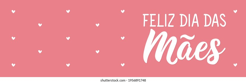 Happy Mother's Day in Portuguese. Lettering. Ink illustration. Modern brush calligraphy. Feliz dia das Maes.