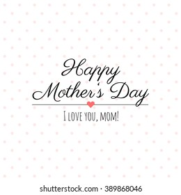 Happy Mothers Day vector lettering. Abstract greeting card design with polka dots. Gift card. Happy Mothers Day, I love you!