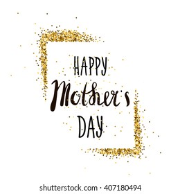 Happy Mothers's Day lettering. Greeting card with gold glitter frame. Vector Illustration