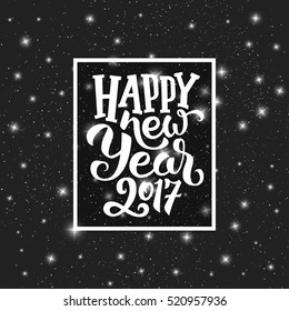 Happy New Year 2017 typography text in frame on black starry background. Greeting card design with hand lettering for winter holidays. Vector festive illustration with calligraphy