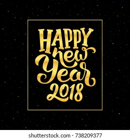Happy New Year 2018 gold text in frame on black background with glitters. Greeting card design with typography for winter holidays season. Vector illustration